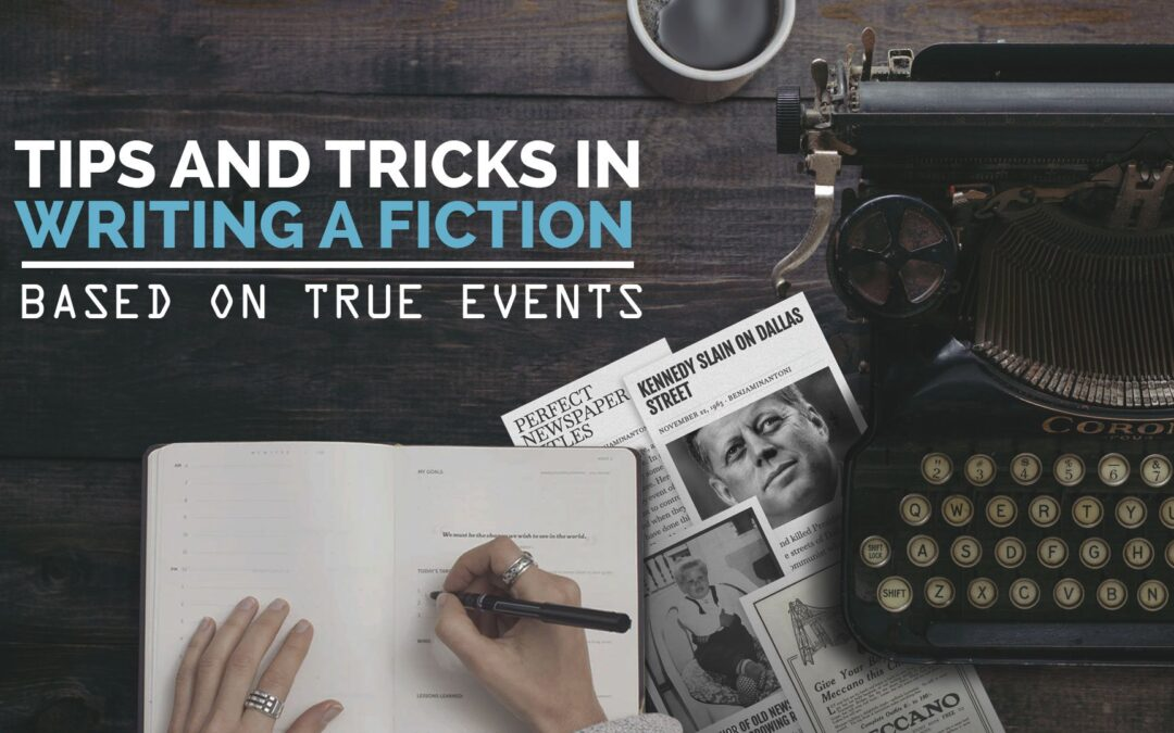 Tips and Tricks in Writing a Fiction Based on True Events